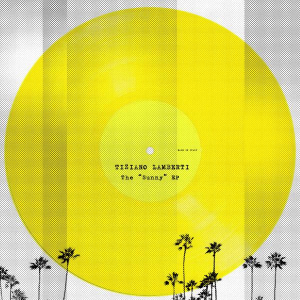 """Tiziano Lamberti -The """"Sunny"""" EP"""